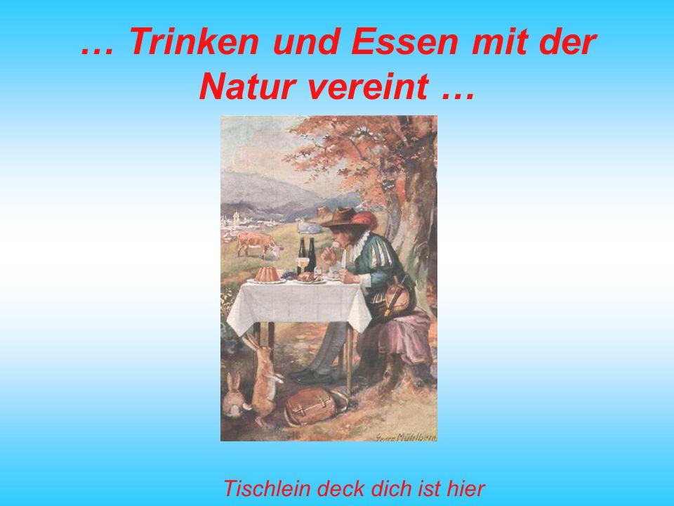 … Trinken und Essen mit der Natur vereint …