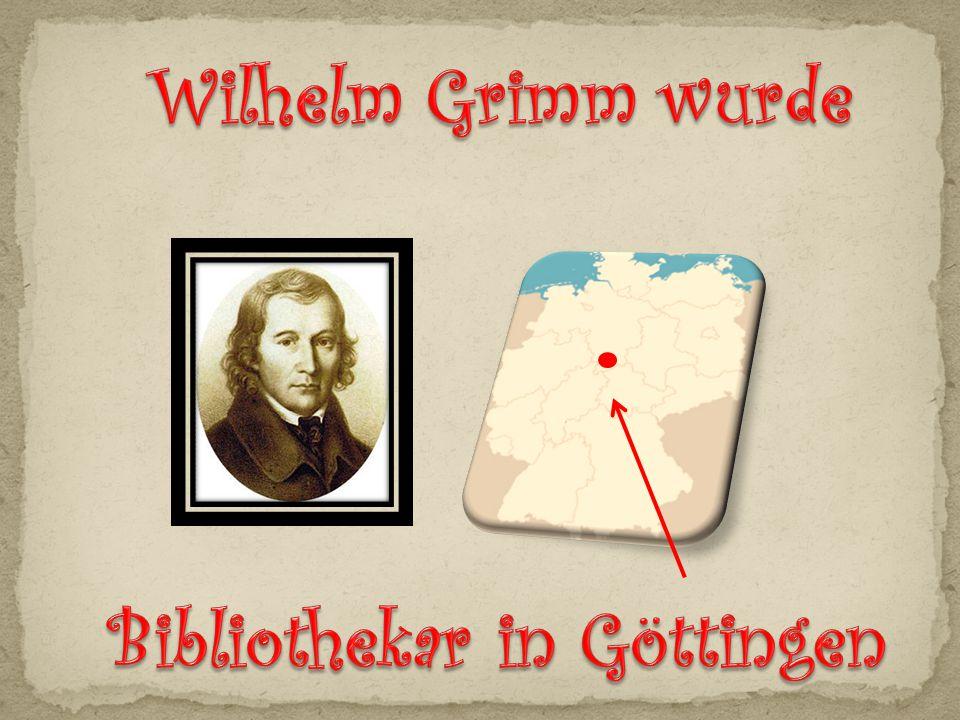 Wilhelm Grimm wurde Bibliothekar in Göttingen
