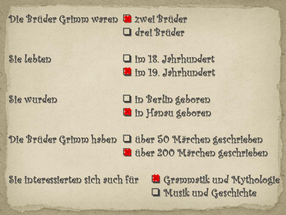 Die Brüder Grimm waren ❏ zwei Brüder