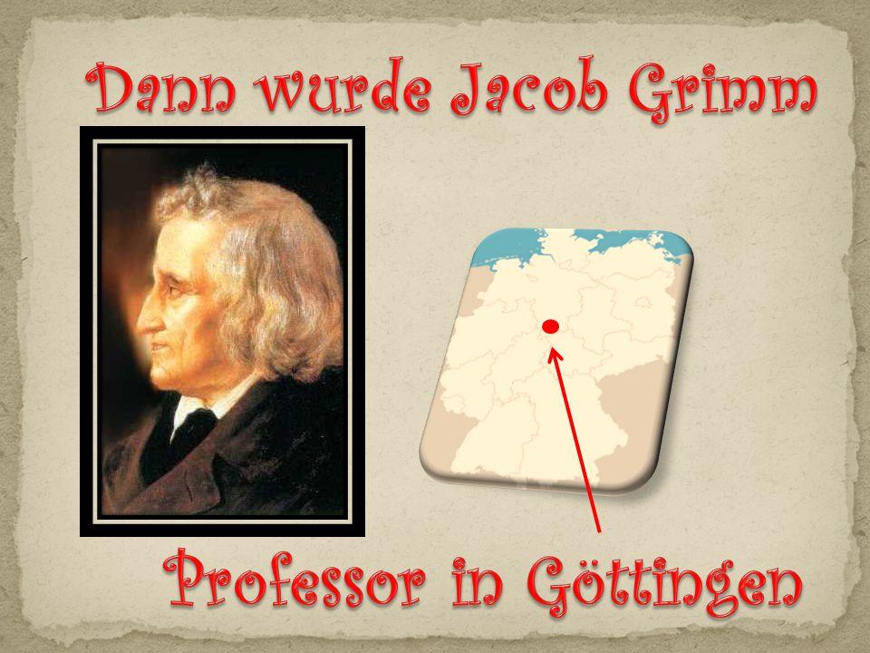 Dann wurde Jacob Grimm Professor in Göttingen