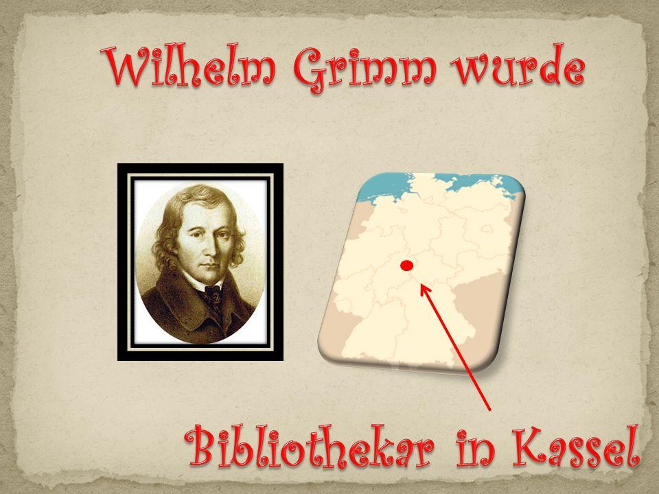 Wilhelm Grimm wurde Bibliothekar in Kassel