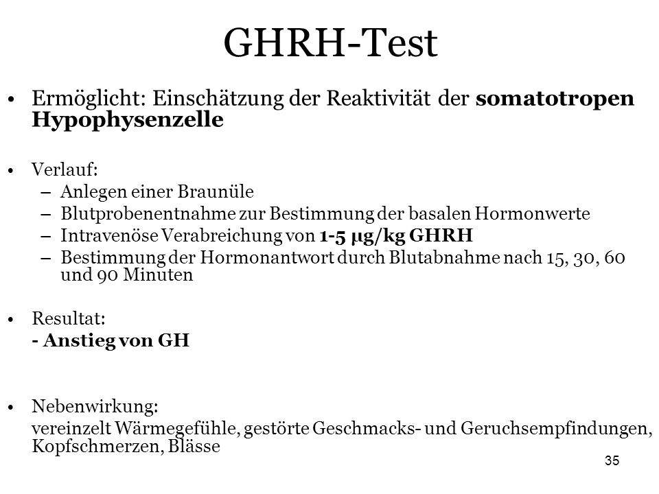 GHRH-Test Ermöglicht: Einschätzung der Reaktivität der somatotropen Hypophysenzelle. Verlauf: Anlegen einer Braunüle.
