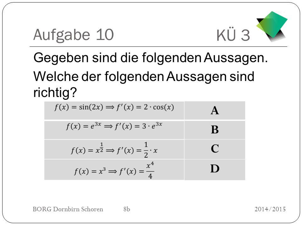 Aufgabe 10 Gegeben sind die folgenden Aussagen. Welche der folgenden Aussagen sind richtig A. B.