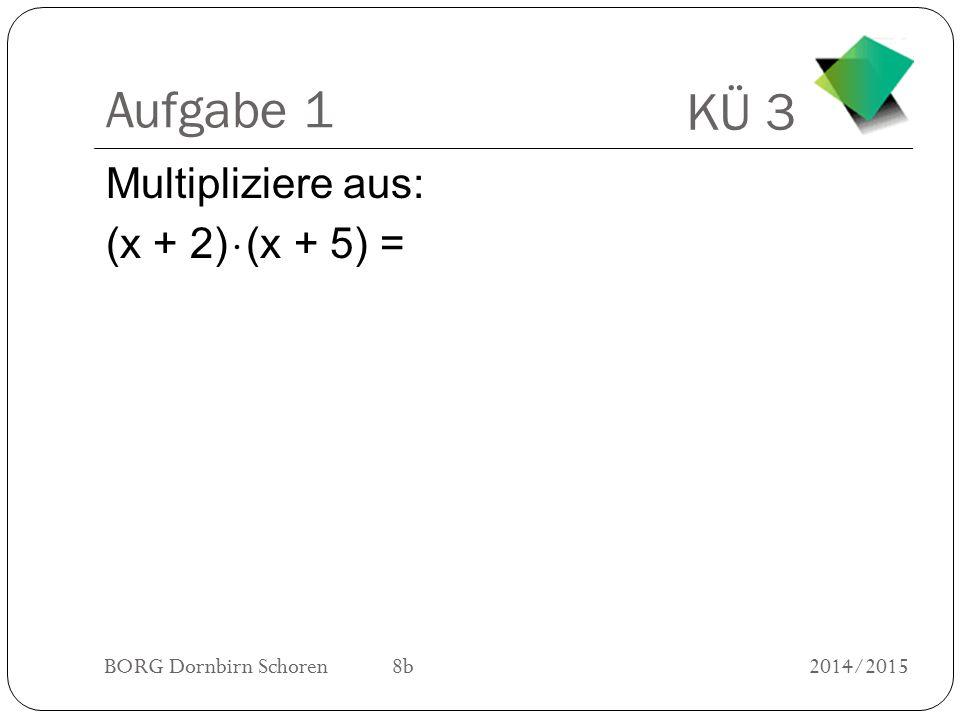 Aufgabe 1 Multipliziere aus: (x + 2)  (x + 5) =