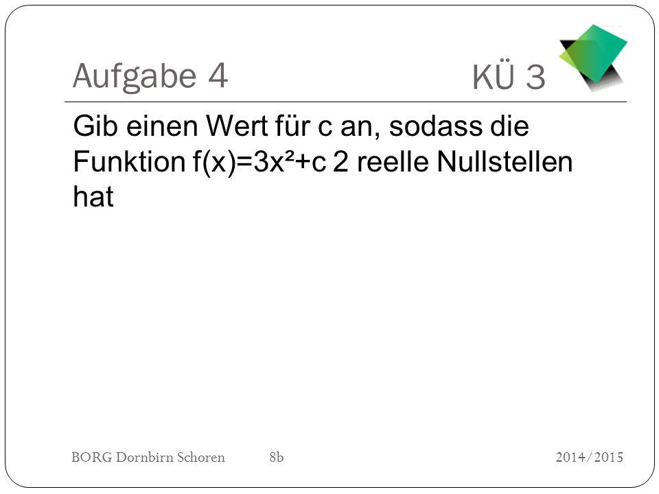 Aufgabe 4 Gib einen Wert für c an, sodass die Funktion f(x)=3x²+c 2 reelle Nullstellen hat