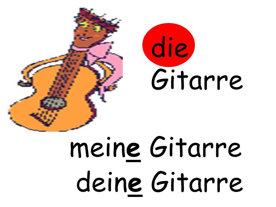 die Gitarre m……… Gitarre meine Gitarre d……… Gitarre deine Gitarre
