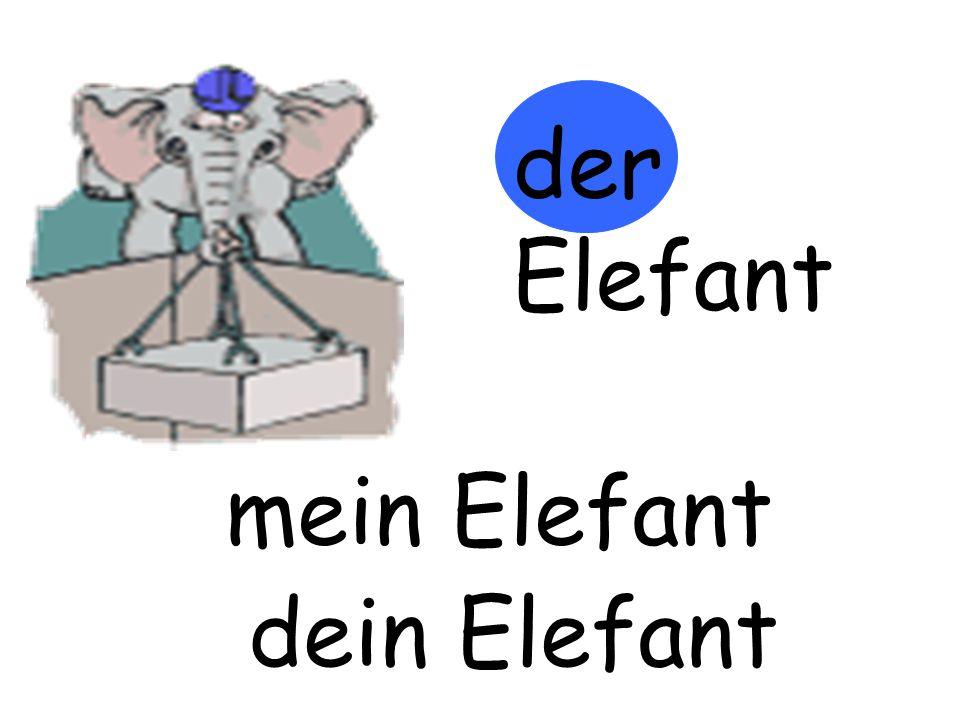 der Elefant mein Elefant m…… Elefant dein Elefant d…… Elefant
