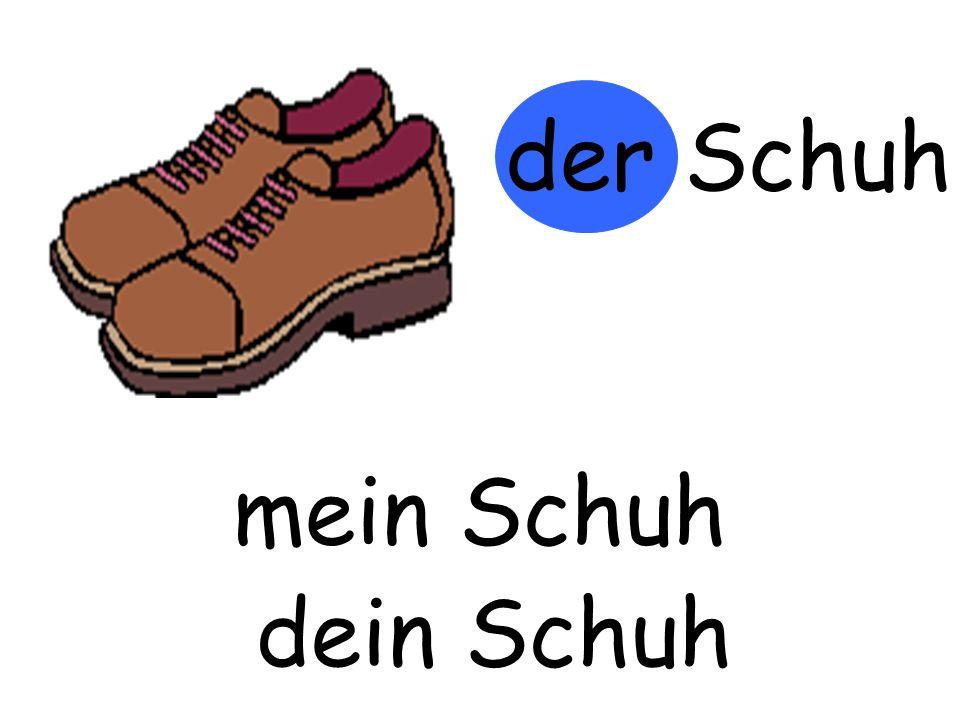 der Schuh mein Schuh m…… Schuh dein Schuh d…… Schuh