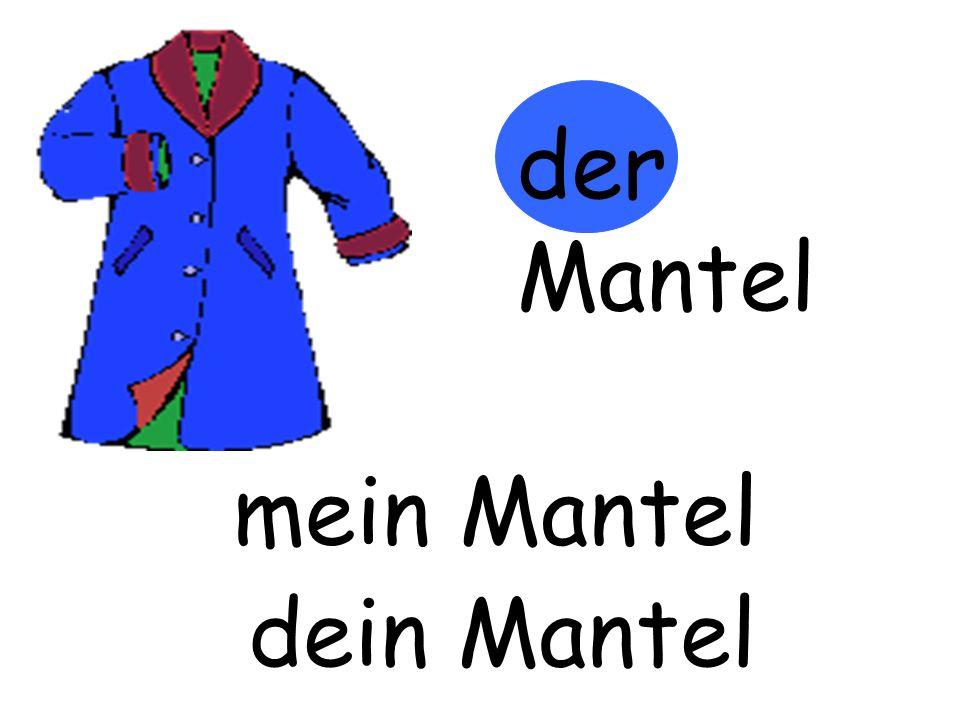 der Mantel mein Mantel m…… Mantel dein Mantel d…… Mantel