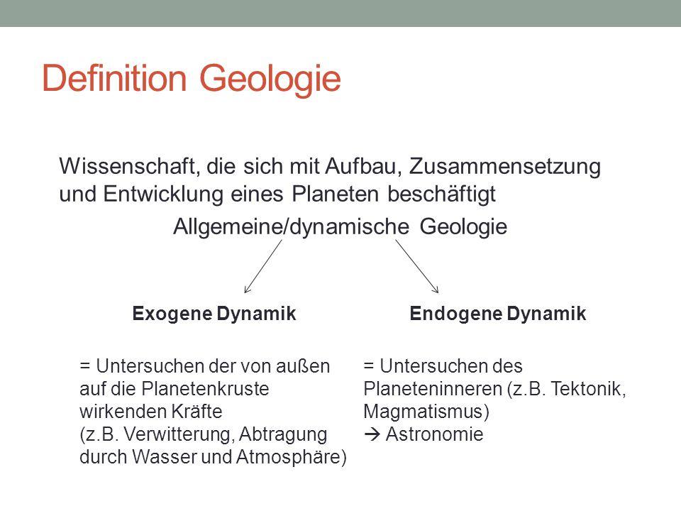 Definition Geologie Wissenschaft, die sich mit Aufbau, Zusammensetzung und Entwicklung eines Planeten beschäftigt Allgemeine/dynamische Geologie