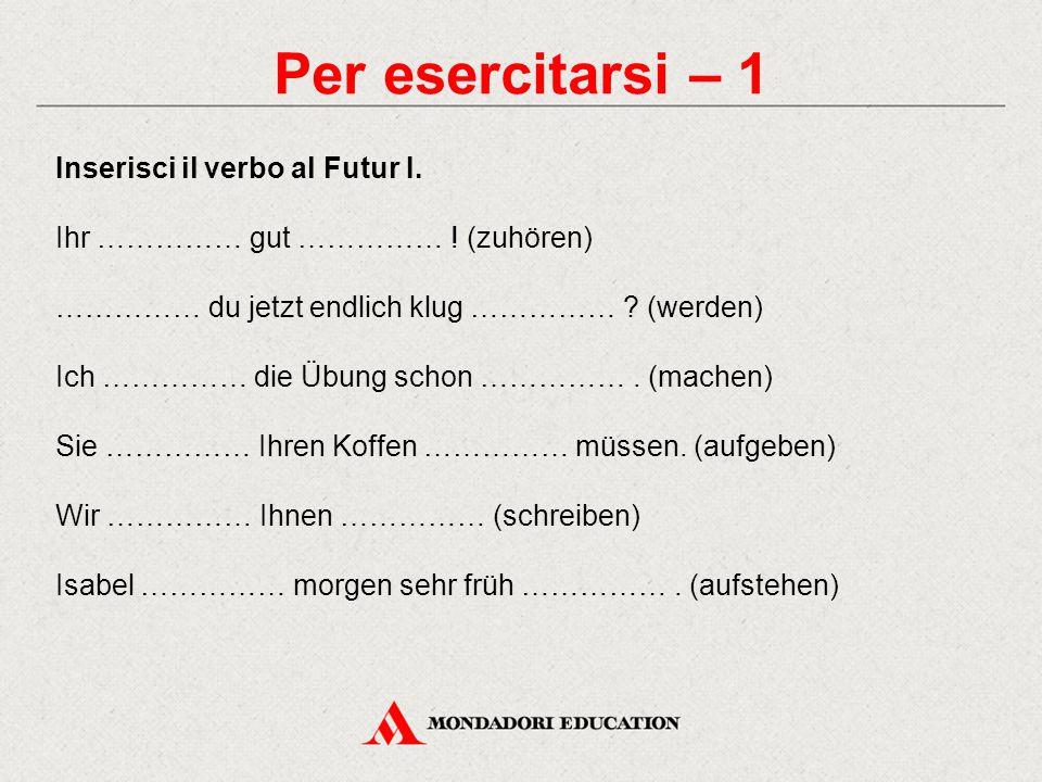 Per esercitarsi – 1 Inserisci il verbo al Futur I.