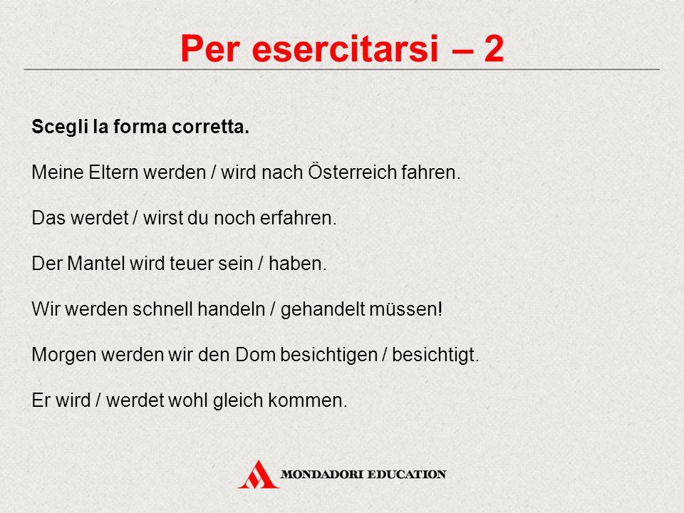 Per esercitarsi – 2 Scegli la forma corretta.