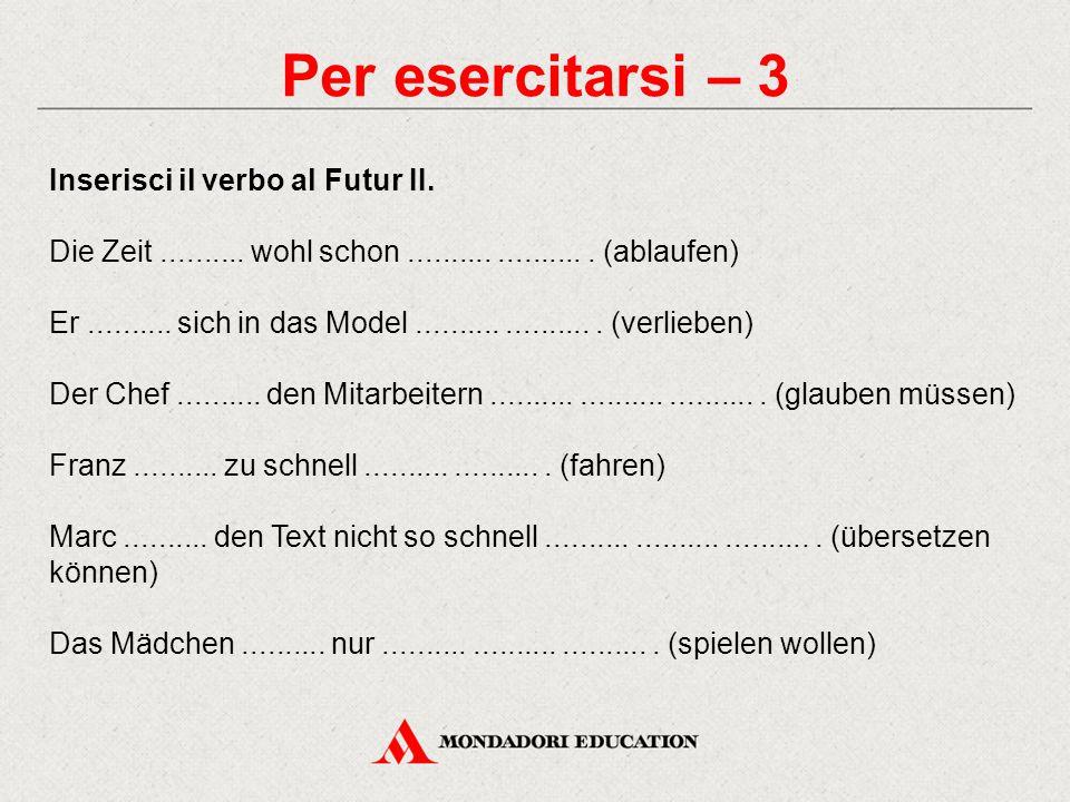 Per esercitarsi – 3 Inserisci il verbo al Futur II.