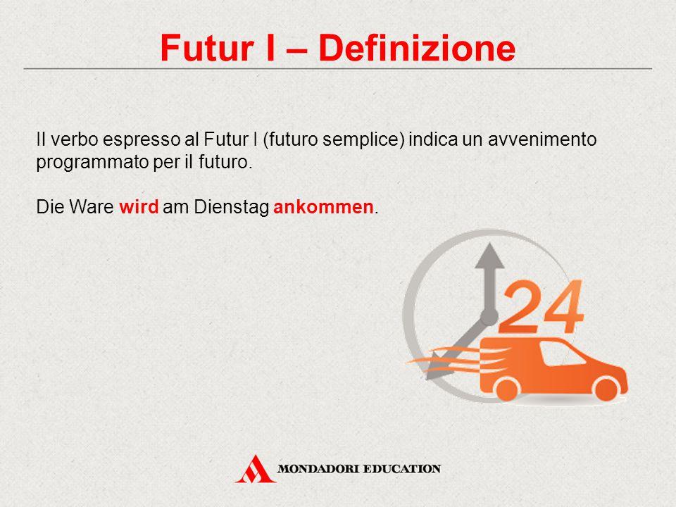 Futur I – Definizione Il verbo espresso al Futur I (futuro semplice) indica un avvenimento programmato per il futuro.