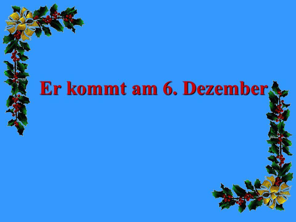 Er kommt am 6. Dezember