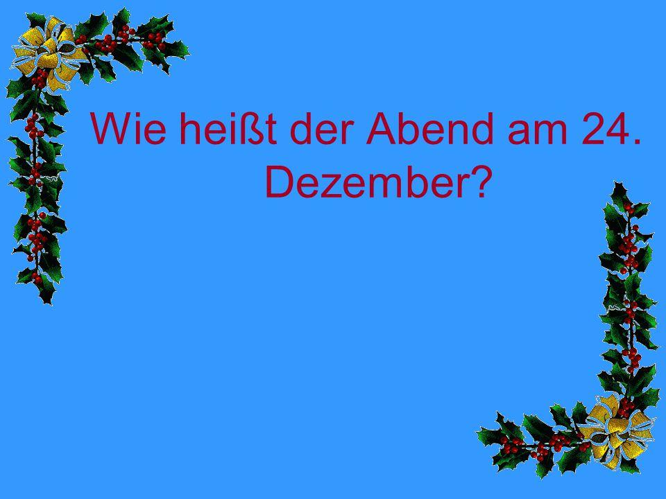 Wie heißt der Abend am 24. Dezember