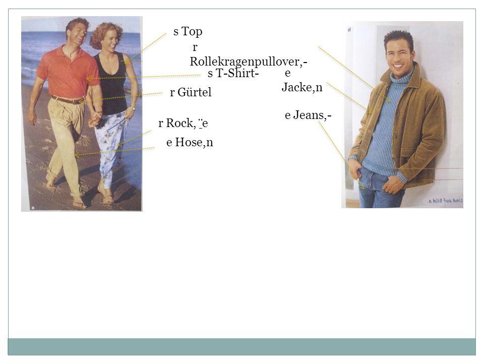 s Top r Rollekragenpullover,- s T-Shirt- e Jacke,n r Gürtel e Jeans,- r Rock, ̈e e Hose,n