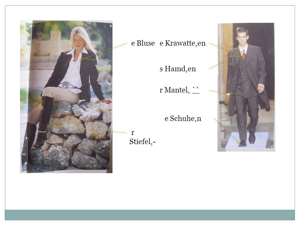 e Bluse e Krawatte,en s Hamd,en r Mantel, `` e Schuhe,n r Stiefel,-
