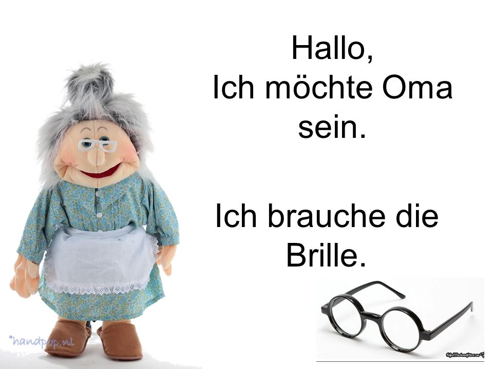 Hallo, Ich möchte Oma sein. Ich brauche die Brille.