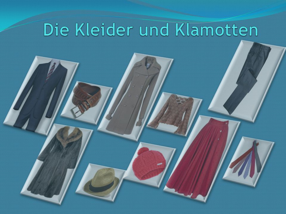 Die Kleider und Klamotten