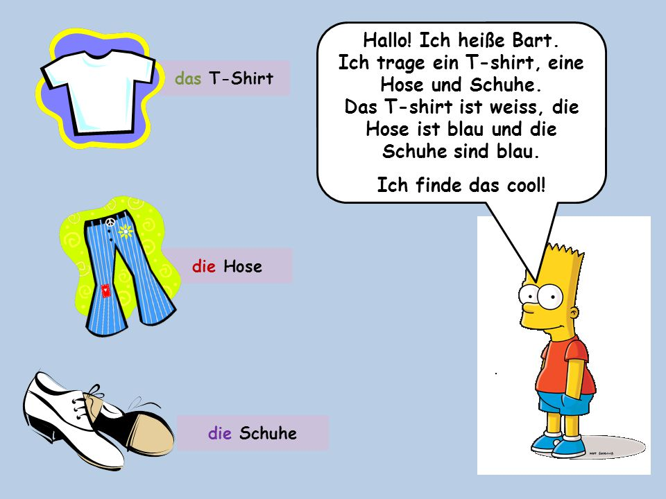 Ich trage ein T-shirt, eine Hose und Schuhe.