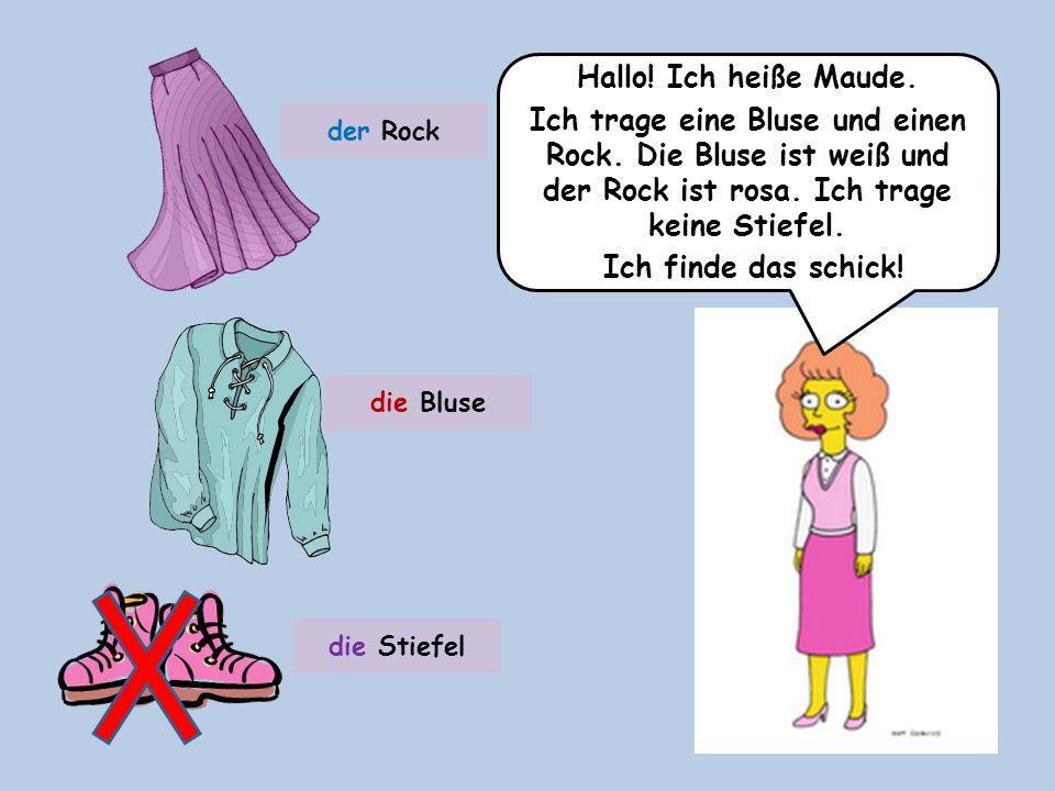 Hallo! Ich heiße Maude. Ich trage eine Bluse und einen Rock. Die Bluse ist weiß und der Rock ist rosa. Ich trage keine Stiefel.