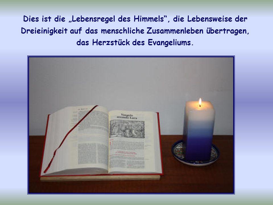 """Dies ist die """"Lebensregel des Himmels , die Lebensweise der Dreieinigkeit auf das menschliche Zusammenleben übertragen, das Herzstück des Evangeliums."""