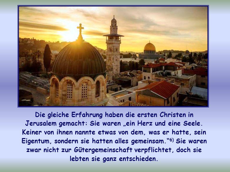 """Die gleiche Erfahrung haben die ersten Christen in Jerusalem gemacht: Sie waren """"ein Herz und eine Seele."""