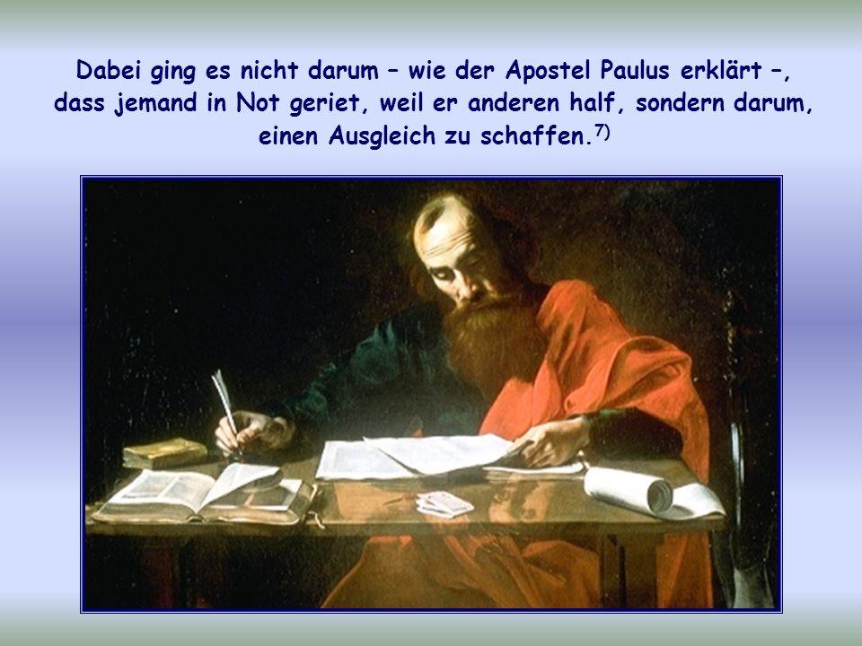 Dabei ging es nicht darum – wie der Apostel Paulus erklärt –, dass jemand in Not geriet, weil er anderen half, sondern darum, einen Ausgleich zu schaffen.7)