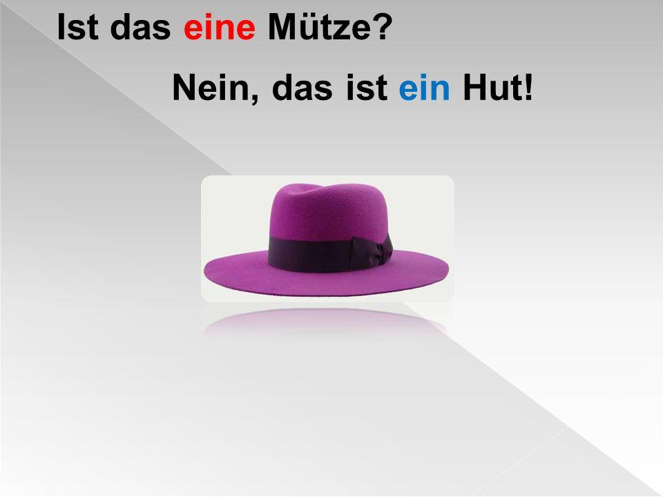 Ist das eine Mütze Nein, das ist ein Hut!