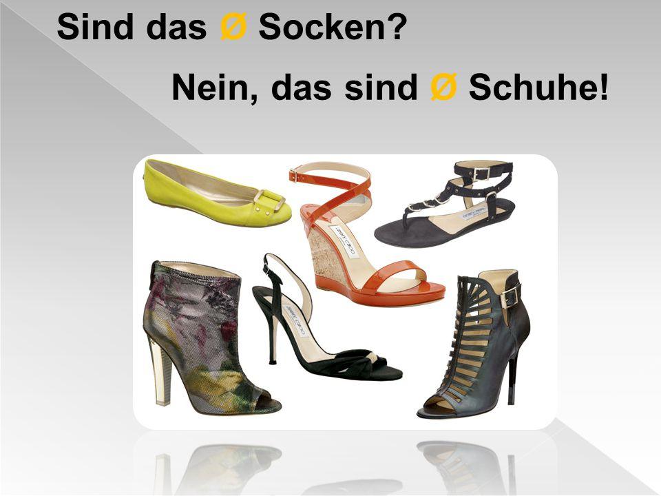 Sind das Ø Socken Nein, das sind Ø Schuhe!