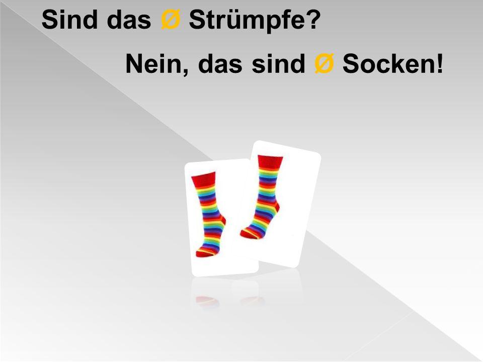 Sind das Ø Strümpfe Nein, das sind Ø Socken!