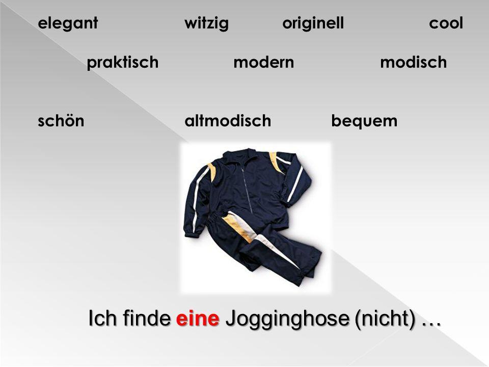 Ich finde eine Jogginghose (nicht) …