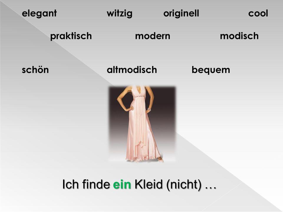 Ich finde ein Kleid (nicht) …