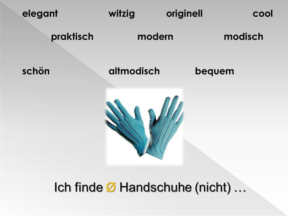 Ich finde Ø Handschuhe (nicht) …