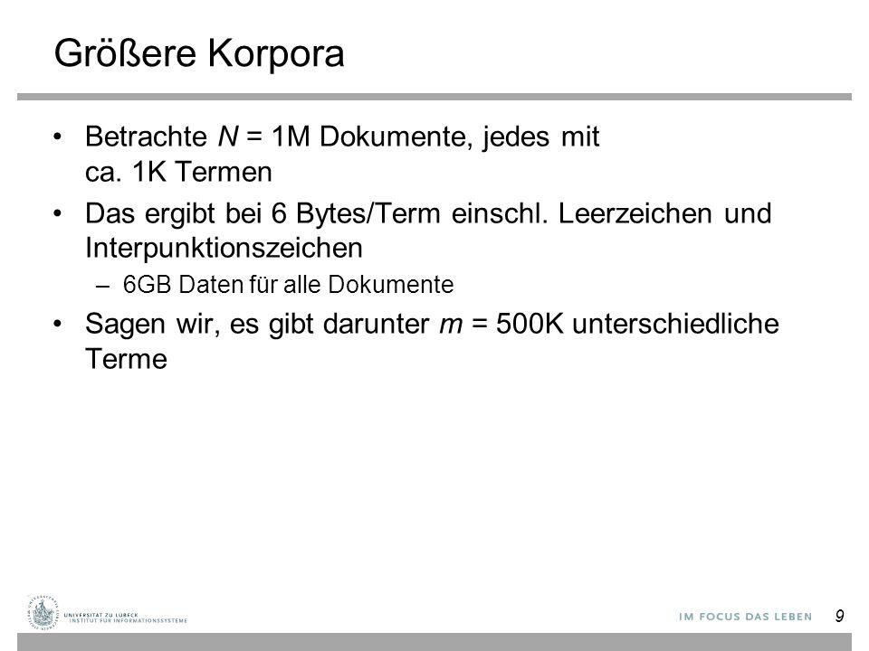 Größere Korpora Betrachte N = 1M Dokumente, jedes mit ca. 1K Termen