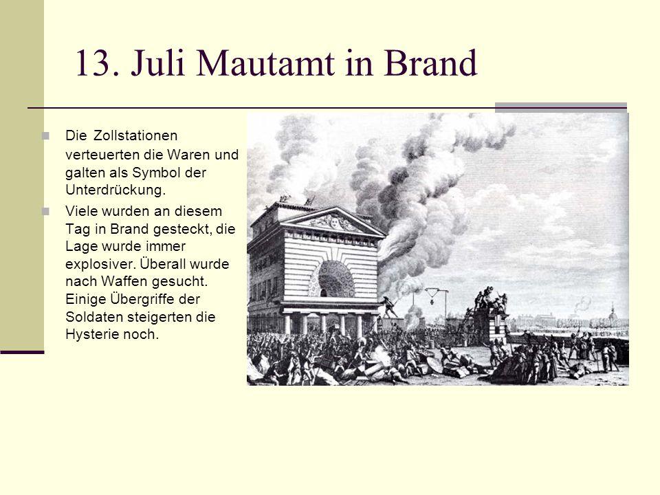 13. Juli Mautamt in Brand Die Zollstationen verteuerten die Waren und galten als Symbol der Unterdrückung.