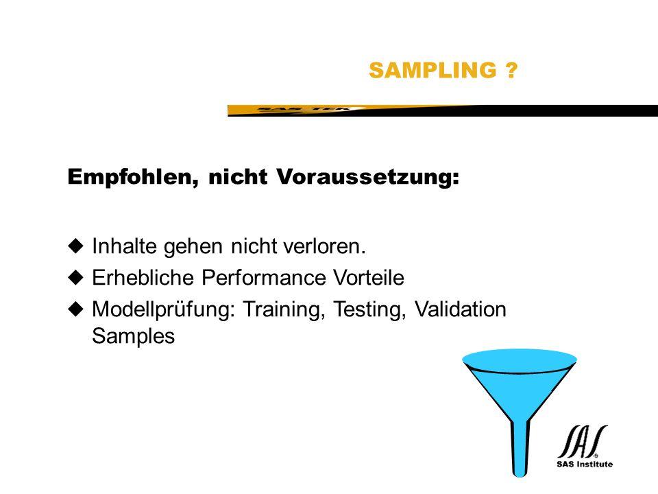 SAMPLING Empfohlen, nicht Voraussetzung: Inhalte gehen nicht verloren. Erhebliche Performance Vorteile.