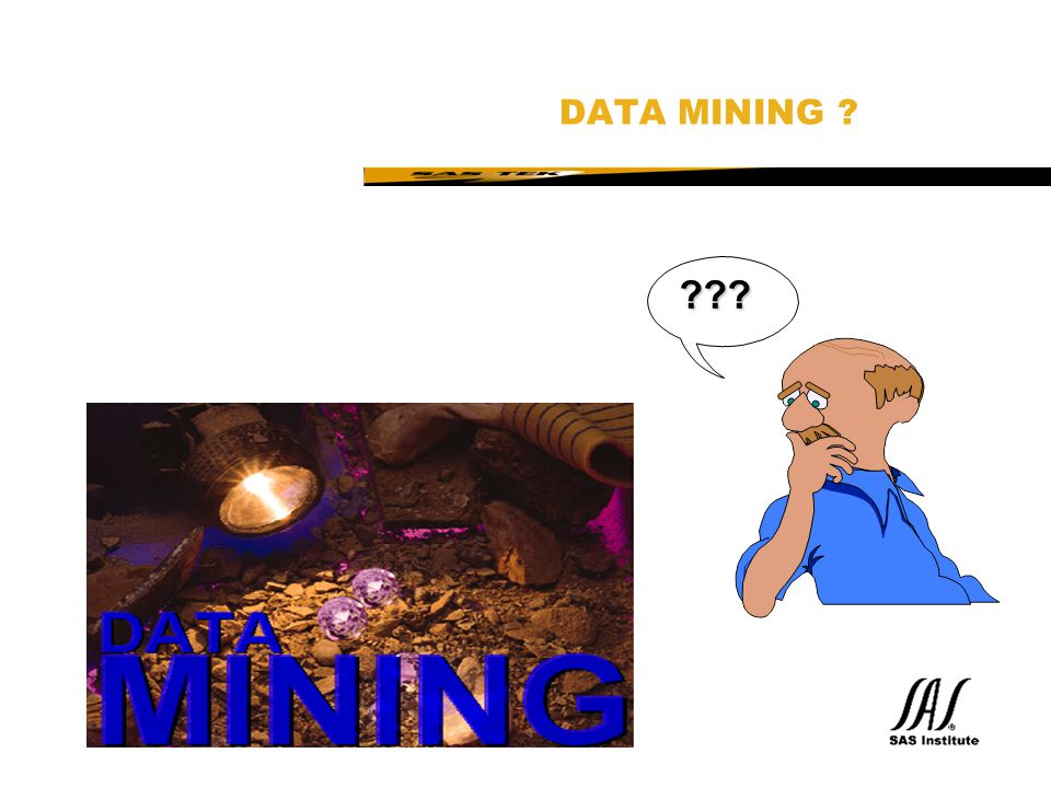 DATA MINING This is the situation today: