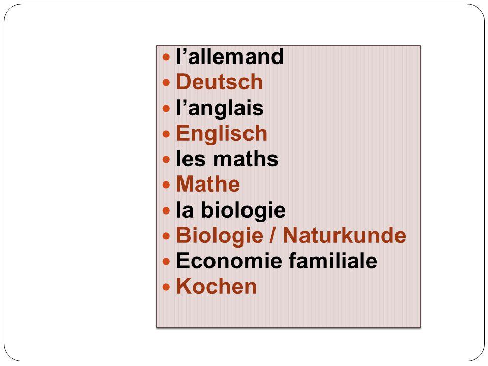 l'allemand Deutsch. l'anglais. Englisch. les maths. Mathe. la biologie. Biologie / Naturkunde.