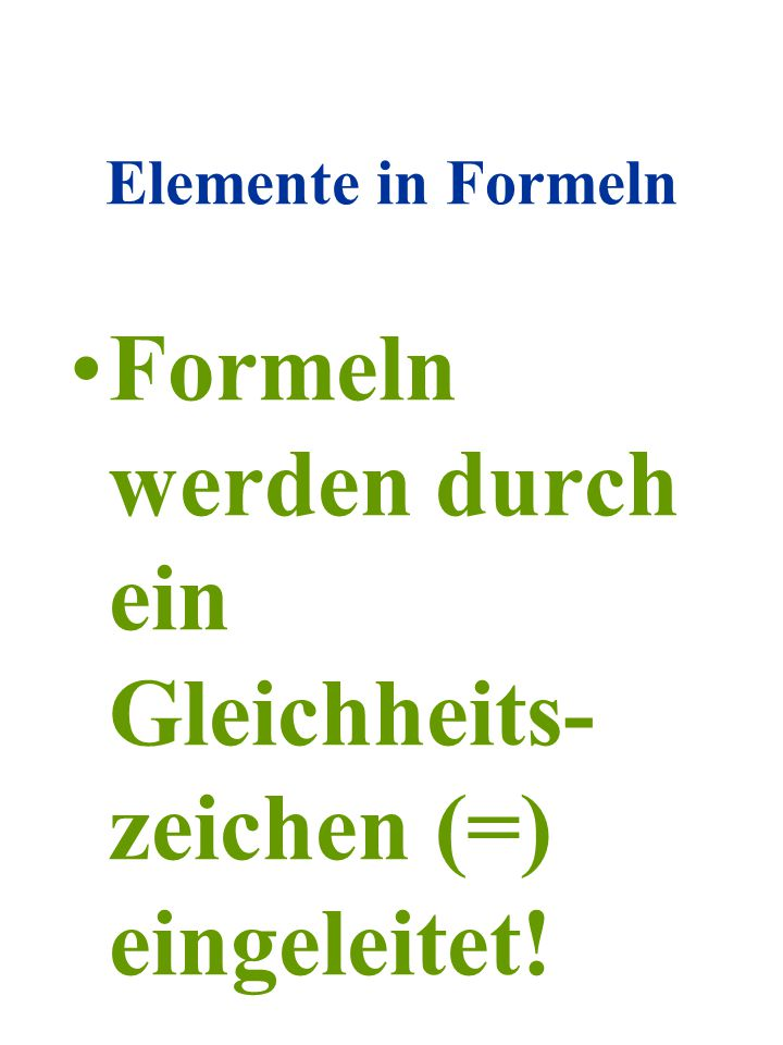 Formeln werden durch ein Gleichheits-zeichen (=) eingeleitet!