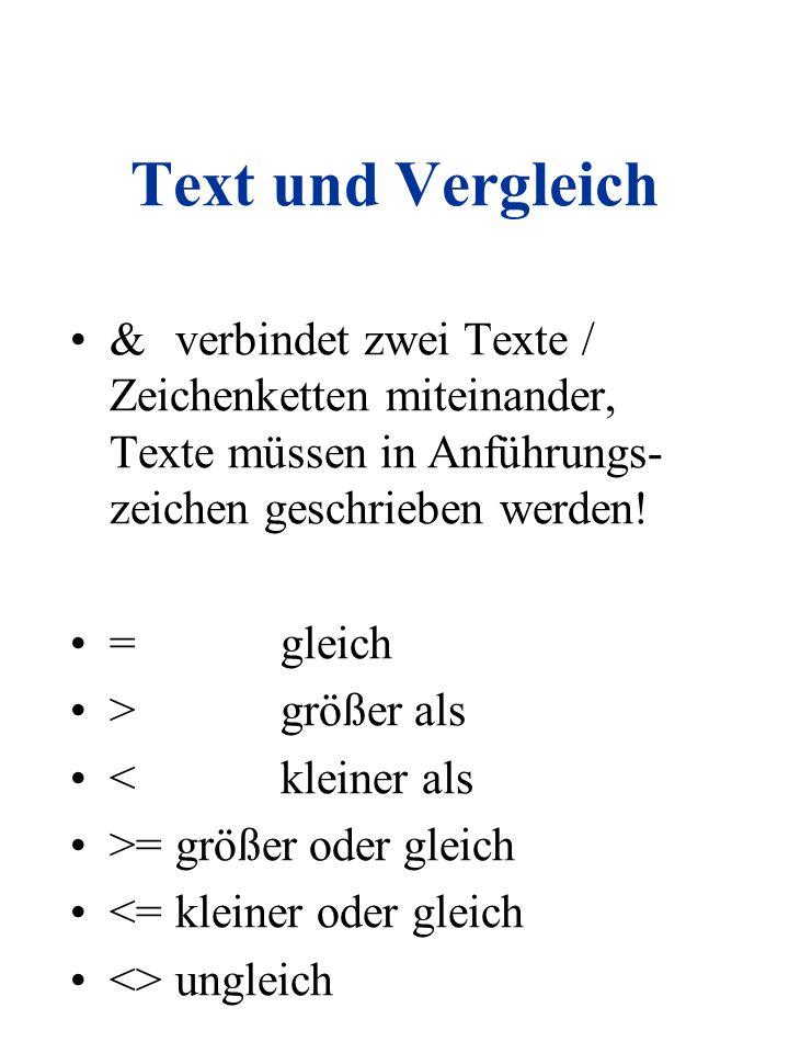 Text und Vergleich & verbindet zwei Texte / Zeichenketten miteinander, Texte müssen in Anführungs-zeichen geschrieben werden!