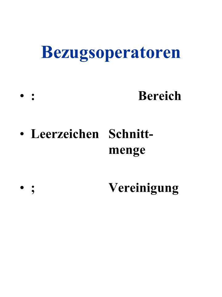 Bezugsoperatoren : Bereich Leerzeichen Schnitt- menge ; Vereinigung