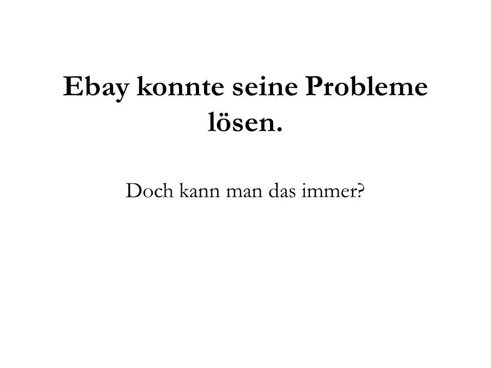 Ebay konnte seine Probleme lösen.