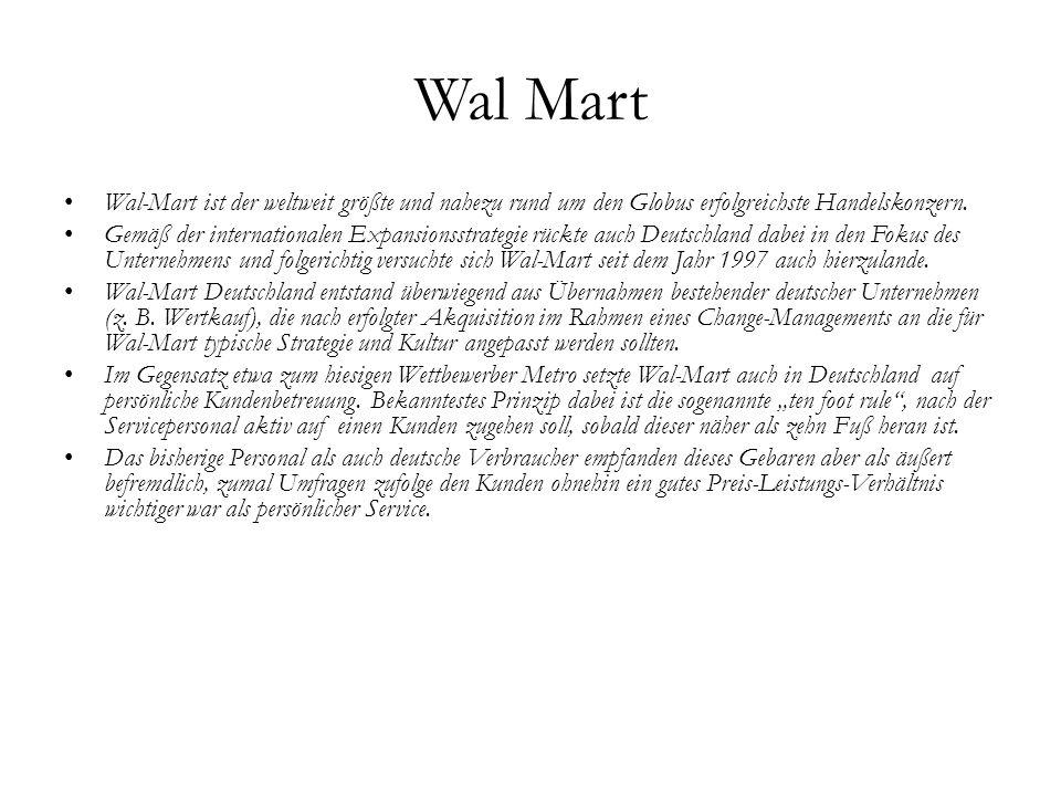 Wal Mart Wal-Mart ist der weltweit größte und nahezu rund um den Globus erfolgreichste Handelskonzern.