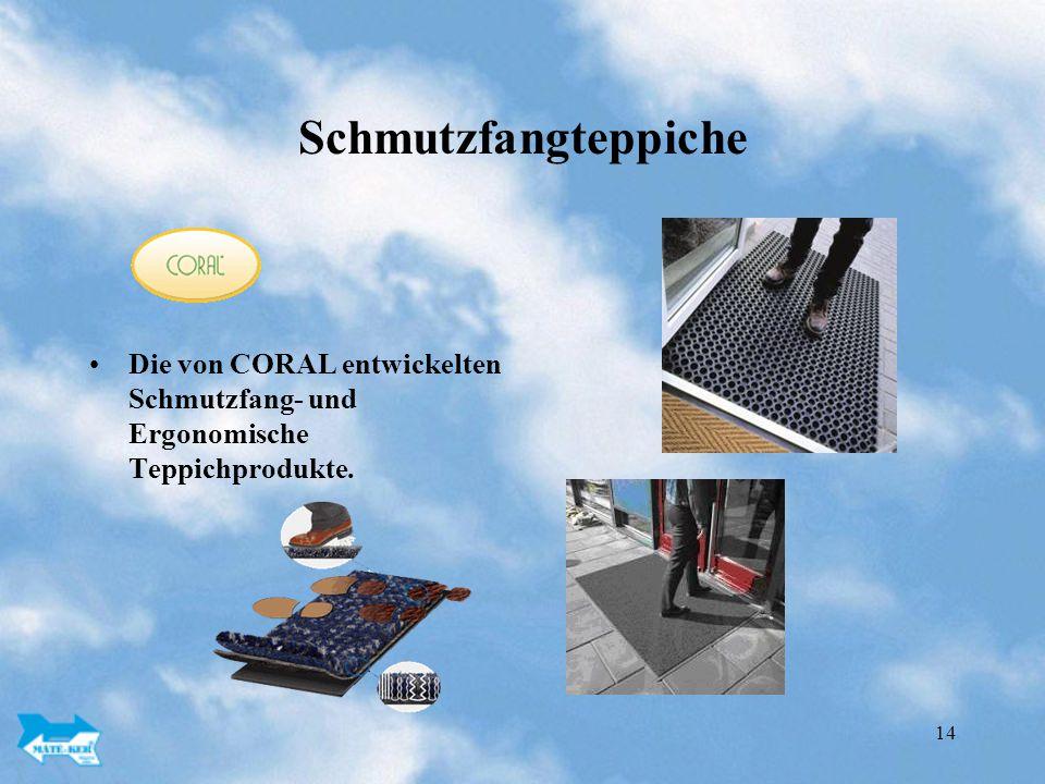 Schmutzfangteppiche Die von CORAL entwickelten Schmutzfang- und Ergonomische Teppichprodukte.