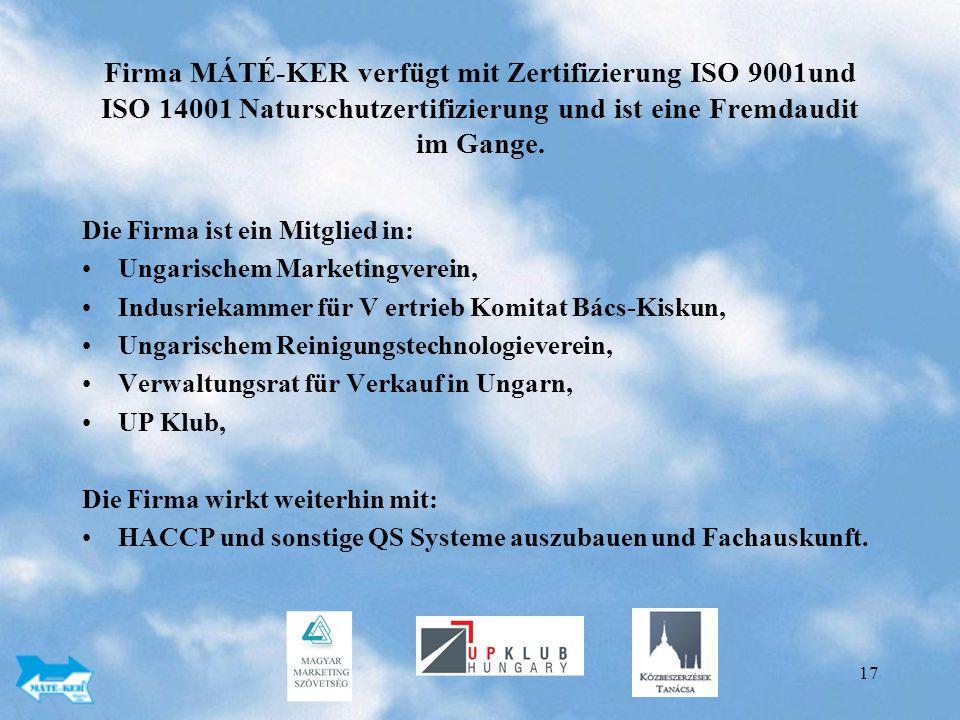 Firma MÁTÉ-KER verfügt mit Zertifizierung ISO 9001und ISO 14001 Naturschutzertifizierung und ist eine Fremdaudit im Gange.