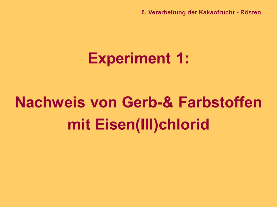 Experiment 1: Nachweis von Gerb-& Farbstoffen mit Eisen(III)chlorid