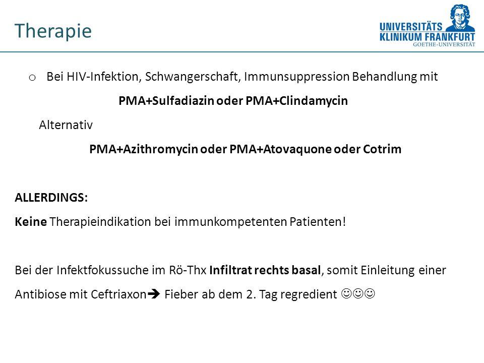 Therapie Bei HIV-Infektion, Schwangerschaft, Immunsuppression Behandlung mit. PMA+Sulfadiazin oder PMA+Clindamycin.