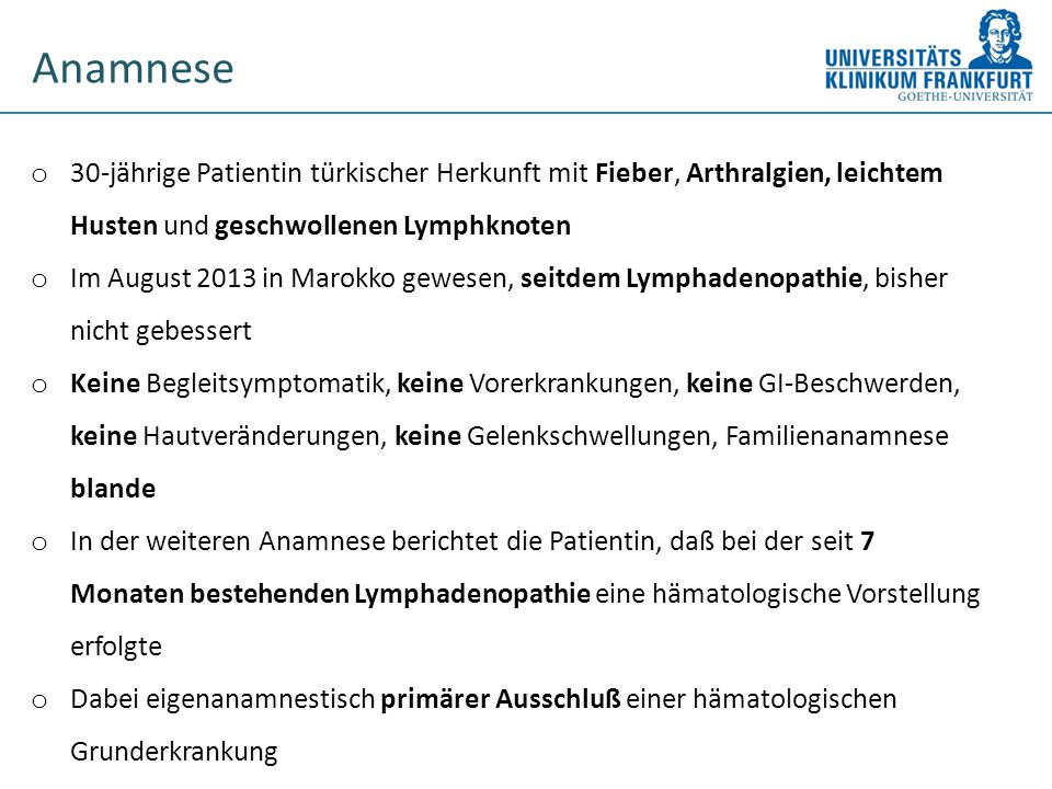 Anamnese 30-jährige Patientin türkischer Herkunft mit Fieber, Arthralgien, leichtem Husten und geschwollenen Lymphknoten.